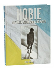 HOBIE - Master of water, wind & waves by Paul Holmes