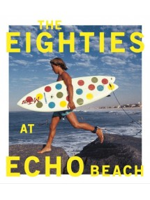 The Eighties at Echo Beach by Michael Moir & Jamie Brisick