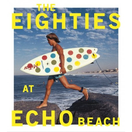 The Eighties at Echo Beach by Michael Moir & Jamie Brisick
